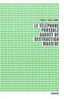 Le téléphone portable, gadget de destruction massive