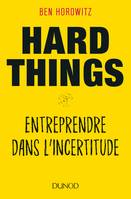 Hard Things - Entreprendre dans l'incertitude, Entreprendre dans l'incertitude