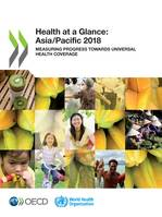 Health at a Glance: Asia/Pacific 2018, Measuring Progress towards Universal Health Coverage
