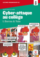 CYBER-ATTAQUE AU COLLEGE COLLECTION BANDE DESSINEE FLE A1-A2, Livre