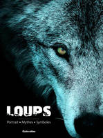 Loups / portrait, mythes, symboles