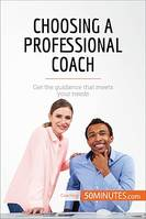 Choosing a Professional Coach, Get the guidance that meets your needs