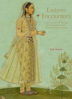 EASTERN ENCOUNTERS FOUR CENTURIES OF PAINTINGS AND MANUSCRIPTS FROM THE INDIAN SUBCONTINENT /ANGLAIS