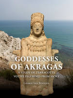 Goddesses of Akragas. A study of terracotta votive figurines from Sicily.