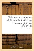 Tribunal de commerce de Sedan. La juridiction consulaire à Sedan