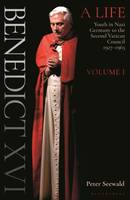 Benedict XVI: A Life, Volume One: Youth in Nazi Germany to the Second Vatican Council 1927-1