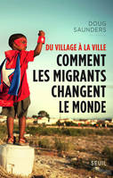 Du village à la ville. Comment les migrants changent le monde, Comment les migrants changent le monde