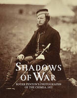 SHADOWS OF WAR: ROGER FENTON'S PHOTOGRAPHS OF THE CRIMEA, 1855 /ANGLAIS