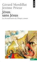 JESUS SANS JESUS. LA CHRISTIANISATION DE, la christianisation de l'Empire romain