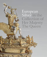 EUROPEAN SILVER IN THE COLLECTION OF HER MAJESTY THE QUEEN /ANGLAIS