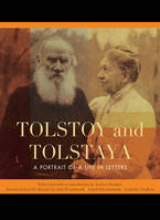 Tolstoy and Tolstaya, A Portrait of a Life in Letters