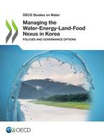Managing the Water-Energy-Land-Food Nexus in Korea, Policies and Governance Options