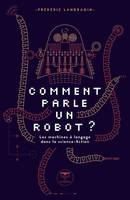 COMMENT PARLE UN ROBOT ? - LE DIALOGUE HOMME-MACHINE DANS LA SCIENCE-FICTION