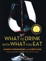 What to Drink with What You Eat, The most guide to matching food and drink ever compiled, by the IACP-and James Beard Award-Winning author team of Andrew Dornenburg and Karen Page, with practical advice from more than seventy of america's experts on pa...