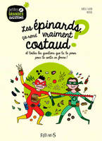 EPINARDS CA REND COSTAUD ?