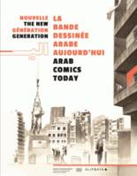 NOUVELLE GENERATION : LA BANDE DESSINEE ARABE AUJOURD'HUI / ARAB COMICS TODAY