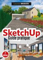SketchUp - Guide pratique - 4e éd., Guide pratique