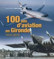 100 ans d'aviation en Gironde - 1910-2010, 1910-2010