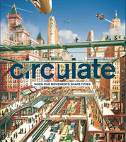 Circulate, When our Movements Shape Cities