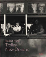 ROBERT FRANK: TROLLEY-NEW ORLEANS /ANGLAIS