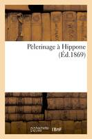 Pèlerinage à Hippone