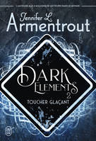 DARK ELEMENTS - T02 - TOUCHER GLACANT