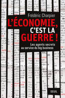 L'économie, c'est la guerre. Les agents secrets au service du big business, Les agents secrets au service du big business