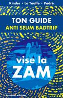 Ton guide anti Seum & Badtrip, Vise la ZAM