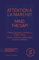 Attention à la marche ! Mind The Gap!, Thinking Electronic Literature In A Digital Culture   Penser la littérature électronique en culture