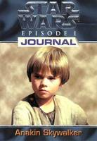 Star wars., EPISODE UN JOURNAL D'ANAKIN SKYMALKER
