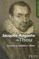 Jacques-Auguste de Thou (1553-1617), écriture et condition robine