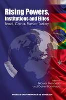 Rising powers, institutions and elites, Brazil, china, russia, turkey