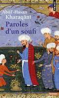Paroles d'un soufi (960-1033), Abû'l-Hasan Kharaqânî...