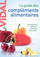 le guide des complements alimentaires, ANTIOXYDANTS, OMEGA-3, VITAMINES, MINERAUX...