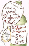 What's So Special About Biodynamic Wine?, Thirty-five Questions and Answers for Wine Lovers