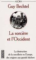 La sorcière et l'Occident, la destruction de la sorcellerie en Europe, des origines aux grands bûchers