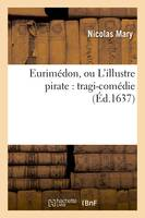 Eurimédon, ou L'illustre pirate : tragi-comédie