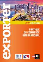 EXPORTER - PRATIQUE DU COMMERCE INTERNATIONAL - 27E EDITION