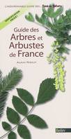 Guide des arbres et arbustes de France / l'indispensable guide des fous de nature !