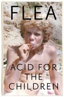 Acid For The Children - The autobiography of Flea, the Red Hot Chili P