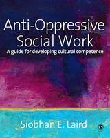 Anti-Oppressive Social Work, A Guide for Developing Cultural Competence