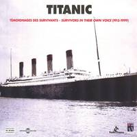Titanic. Témoignages des survivants - Survivors In Their Own Voice 1915-1999, In English & French