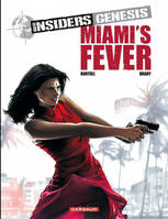 3, Insiders Genesis - Tome 3 - Miami's Fever (3)