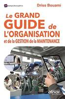 Le Grand Guide de l'organisation et de la gestion de la maintenance