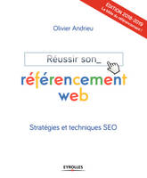 REUSSIR SON REFERENCEMENT WEB - EDITION 2018-2019 - STRATEGIES ET TECHNIQUES SEO