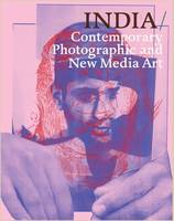 INDIA: CONTEMPORARY PHOTOGRAPHY AND NEW MEDIA ART /ANGLAIS