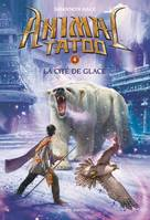 Animal Tatoo saison 1, Tome 04, La cité de glace