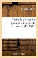 Traité de perspective pratique ou Guide du dessinateur