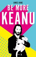 BE MORE KEANU /ANGLAIS