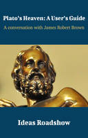 Plato's Heaven: A User's Guide, A Conversation with James Robert Brown